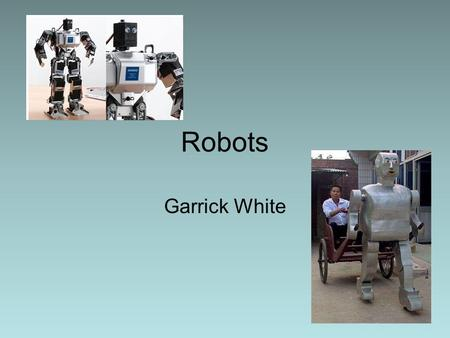 Robots Garrick White. Definition A robot should be able to read a situation and respond accordingly, should be able to so more efficiently than a human.