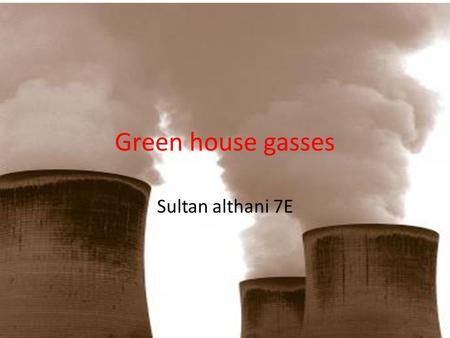 Green house gasses Sultan althani 7E. Carbon dioxide Carbon dioxide is a colorless, neutral gas produced by burning carbon and organic mix and by respiration.