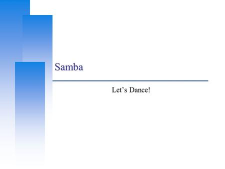 Samba Let's Dance!. Computer Center, CS, NCTU 2 Network-based File Sharing (1)  NFS (UNIX-based) mountd is responsible for mount request nfsd and nfsiod.