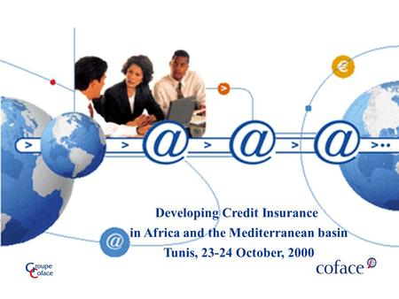 1 Developing Credit Insurance in Africa and the Mediterranean, Tunis, 23-24 October, 2000 Developing Credit Insurance in Africa and the Mediterranean basin.