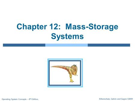 Silberschatz, Galvin and Gagne ©2009 Operating System Concepts – 8 th Edition, Chapter 12: Mass-Storage Systems.