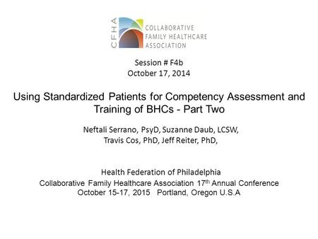 Using Standardized Patients for Competency Assessment and Training of BHCs - Part Two Neftali Serrano, PsyD, Suzanne Daub, LCSW, Travis Cos, PhD, Jeff.
