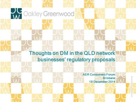AER Consumers Forum Brisbane 18 December 2014 Thoughts on DM in the QLD network businesses' regulatory proposals.