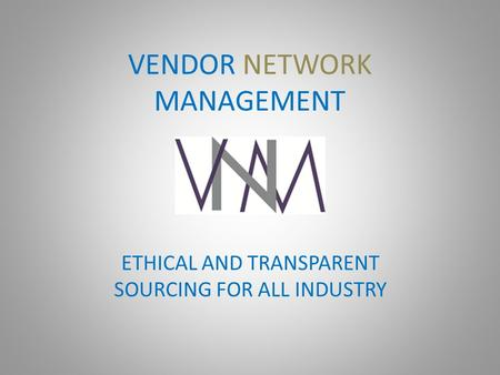 VENDOR NETWORK MANAGEMENT ETHICAL AND TRANSPARENT SOURCING FOR ALL INDUSTRY.