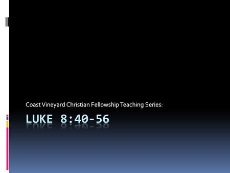 Coast Vineyard Christian Fellowship Teaching Series: