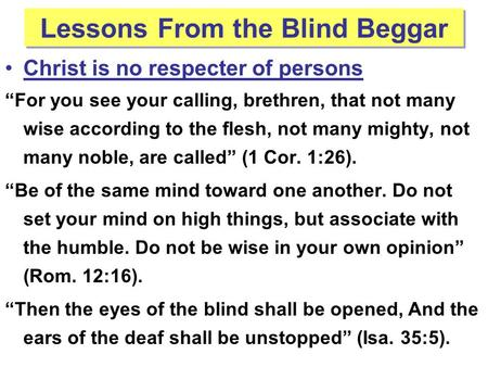 "Lessons From the Blind Beggar Christ is no respecter of persons ""For you see your calling, brethren, that not many wise according to the flesh, not many."