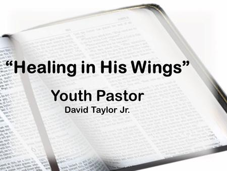 """Healing in His Wings"" Youth Pastor David Taylor Jr."