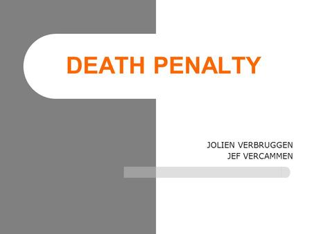 DEATH PENALTY JOLIEN VERBRUGGEN JEF VERCAMMEN. Death Penalty  Definition  Examples »Jesus (33), Joan Of Arc (1431), »Che Guevarra (1967), Timothy McVeigh.