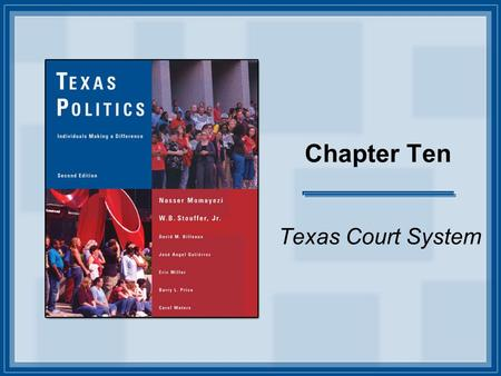 Chapter Ten Texas Court System. Copyright © Houghton Mifflin Company. All rights reserved. 10-2 Introduction This presentation will allow you to follow.