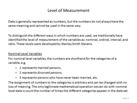 Level of Measurement Data is generally represented as numbers, but the numbers do not always have the same meaning and cannot be used in the same way.