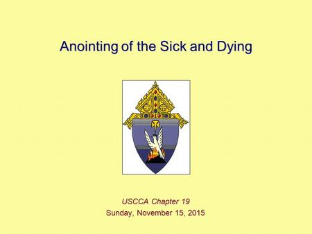 Anointing of the Sick and Dying USCCA Chapter 19 Sunday, November 15, 2015Sunday, November 15, 2015Sunday, November 15, 2015Sunday, November 15, 2015.