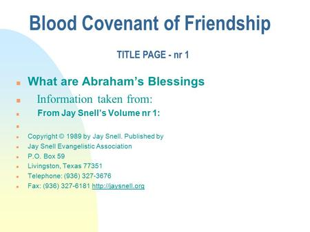 What are Abraham's Blessings n Information taken from: n From Jay Snell's Volume nr 1: n n Copyright © 1989 by Jay Snell. Published by n Jay Snell Evangelistic.