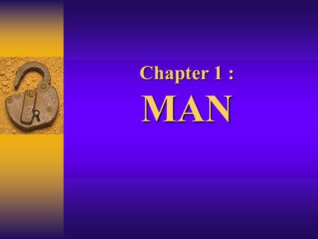 Chapter 1 : MAN. Genesis 1:27 & 31  1:27 So God created man in his own image, in the image of God he created him; male and female he created them. 