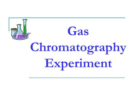 Gas Chromatography Experiment. Gas Chromatography - Gas Chromatography (GC) is a common technique used to separate and identify volatile organic compounds.