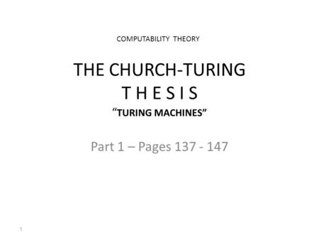 "THE CHURCH-TURING T H E S I S "" TURING MACHINES"" Part 1 – Pages 137 - 147 1 COMPUTABILITY THEORY."