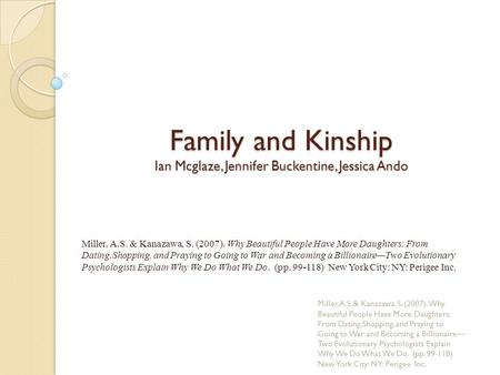 Family and Kinship Ian Mcglaze, Jennifer Buckentine, Jessica Ando Miller, A.S. & Kanazawa, S. (2007). Why Beautiful People Have More Daughters: From Dating,Shopping,