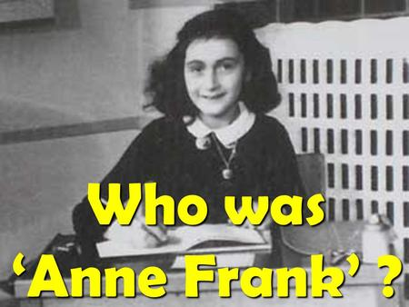 Who was 'Anne Frank' ?. Anne Frank was born in Frankfurt in Germany on 12 June 1929. She was a second daughter for her parents, Otto and Edith.