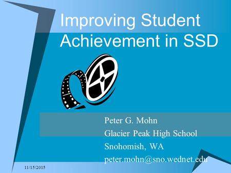 11/15/2015 Improving Student Achievement in SSD Peter G. Mohn Glacier Peak High School Snohomish, WA