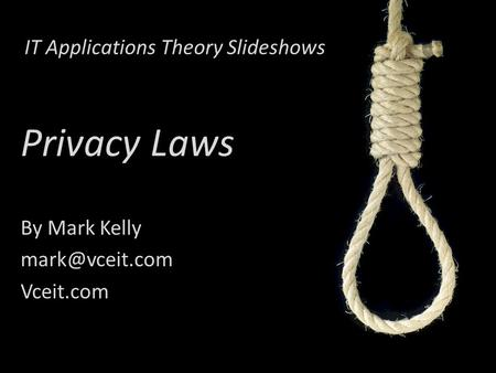 IT Applications Theory Slideshows By Mark Kelly Vceit.com Privacy Laws.