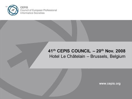 Presentation Title Here 30pt Arial 41 th CEPIS COUNCIL – 20 th Nov. 2008 Hotel Le Châtelain – Brussels, Belgium.