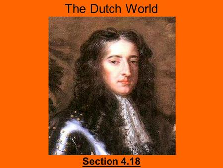 Section 4.18 The Dutch World. Questions to Consider Describe Dutch cultural and commercial accomplishments in the 17 th century. How do the paintings.