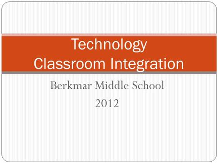 Berkmar Middle School 2012 Technology Classroom Integration.