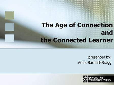 The Age of Connection and the Connected Learner presented by: Anne Bartlett-Bragg.