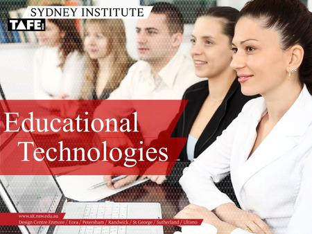 Educational Technologies. Ambition in Action www.sit.nsw.edu.au Topics: /TAFE NSW: Doing Business in the 21 st Century /Workforce Development Guarantee.