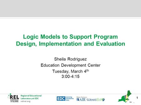 Regional Educational Laboratory at EDC relnei.org Logic Models to Support Program Design, Implementation and Evaluation Sheila Rodriguez Education Development.