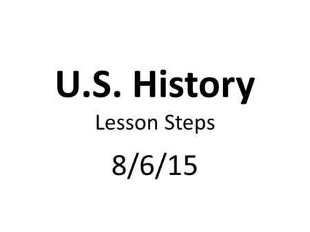 U.S. History Lesson Steps 8/6/15. USA Test Prep. Warm-up & Standard SSUSH1a Review Quiz.