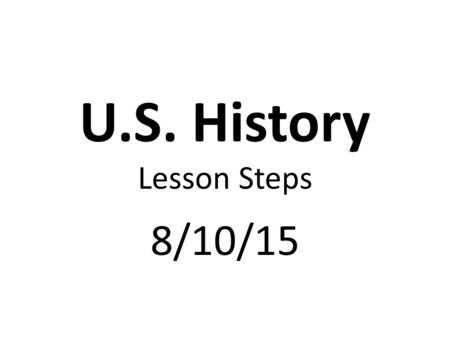 U.S. History Lesson Steps 8/10/15. Complete USA Test Prep. Warm-up Previous Standards Review & Standard 1B Review Quiz.