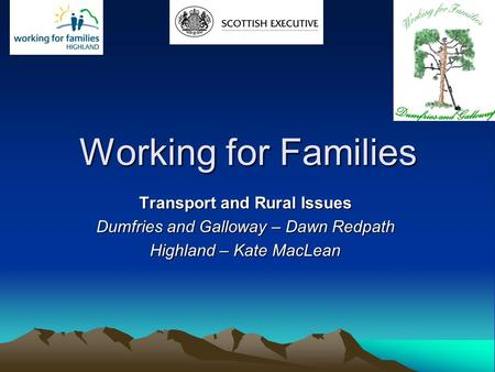 Working for Families Transport and Rural Issues Dumfries and Galloway – Dawn Redpath Highland – Kate MacLean.