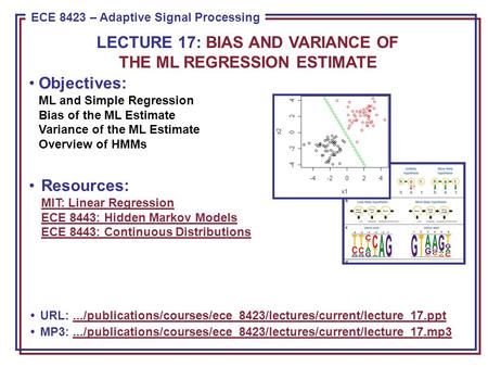 ECE 8443 – Pattern Recognition ECE 8423 – Adaptive Signal Processing Objectives: ML and Simple Regression Bias of the ML Estimate Variance of the ML Estimate.