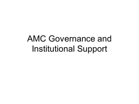 AMC Governance and Institutional Support. Objectives Build on existing capacity Ensure appropriate independence and credibility through transparency,