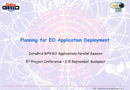 WP9 – Earth Observation Applications – n° 1 Planning for EO Application Deployment DataGrid WP9 EO Applications Parallel Session 5 th Project Conference.