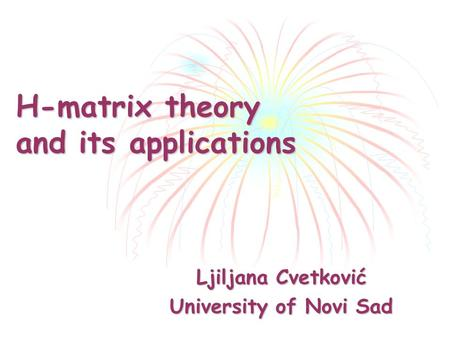 H-matrix theory and its applications Ljiljana Cvetković University of Novi Sad.