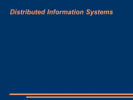 Distributed Information Systems. Motivation ● To understand the problems that Web services try to solve it is helpful to understand how distributed information.