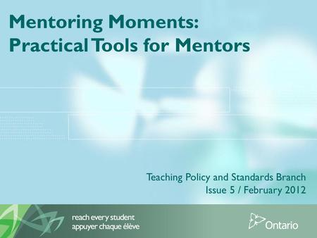 Mentoring Moments: Practical Tools for Mentors Teaching Policy and Standards Branch Issue 5 / February 2012.