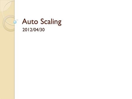 Auto Scaling 2012/04/30. Introduction Auto-scaling is a technique that dynamically adjust the resource utilization for an application based on actual.