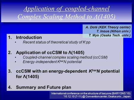 Application of coupled-channel Complex Scaling Method to Λ(1405) 1.Introduction Recent status of theoretical study of K - pp 2.Application of ccCSM to.