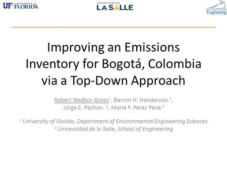 Improving an Emissions Inventory for Bogotá, Colombia via a Top-Down Approach Robert Nedbor-Gross 1, Barron H. Henderson. 1, Jorge E. Pachon. 2, Maria.