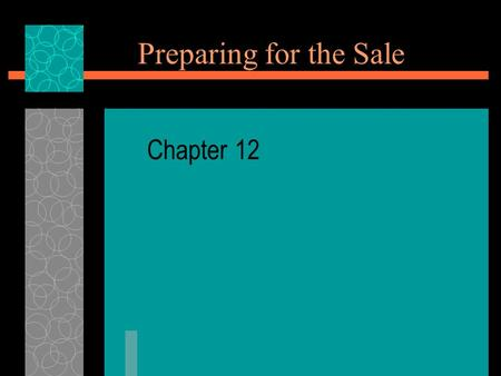 Preparing for the Sale Chapter 12. Ch 12 Sec.1 – What is Selling? What You'll Learn  The definition and goals of selling  The various sales situations.