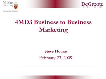 4MD3 Business to Business Marketing Steve Howse February 23, 2009.