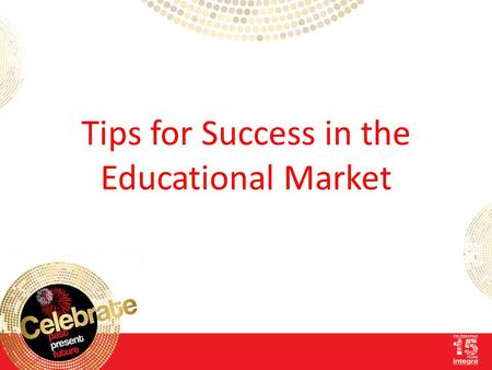 Tips for Success in the Educational Market. Introducing ◌Sue Smith, SS Consulting - Selling ◌Neil Thomas, Hainenko Ltd - Products ◌Martin Shearer – Integra.