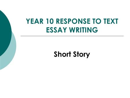 YEAR 10 RESPONSE TO TEXT ESSAY WRITING Short Story.