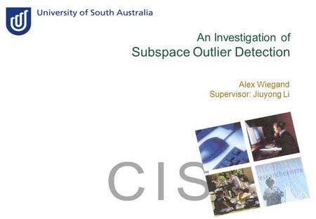 An Investigation of Subspace Outlier Detection Alex Wiegand Supervisor: Jiuyong Li.