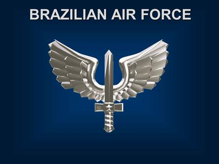 BRAZILIAN AIR FORCE. WELCOME TO CRUZEX V This Briefing is: Unclassified.