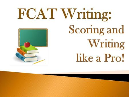 FCAT Writing: Scoring and Writing like a Pro!. Take Notes!! You will be taking 2 column notes during this presentation. Slide Name / Number3 Notable Details.