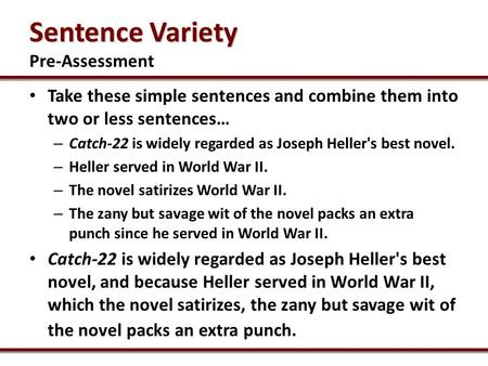 Take these simple sentences and combine them into two or less sentences… – Catch-22 is widely regarded as Joseph Heller's best novel. – Heller served in.