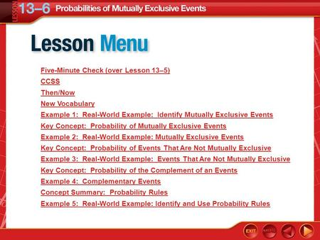 Lesson Menu Five-Minute Check (over Lesson 13–5) CCSS Then/Now New Vocabulary Example 1: Real-World Example: Identify Mutually Exclusive Events Key Concept:
